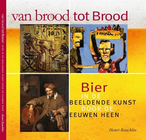 Van brood tot Brood -bier in de beeldende kunst doo r de eeuwen heen Reuchlin, Henri