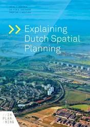 Explaining Dutch Spatial Planning Dijk, Dr.Ir. T. van