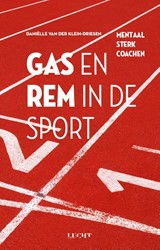 Gas en rem in de sport -mentaal sterk coachen Klein-Driesen, Danielle van der