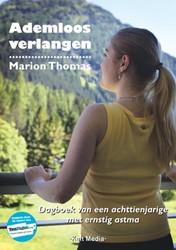 ADEMLOOS VERLANGEN -DAGBOEK VAN ACHTTIENJARIGE MET ERNSTIGE ASTMA THOMAS, MARION