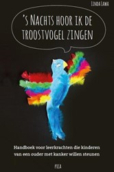's Nachts hoor ik de troostvogel zi -handboek voor leerkrachten die kinderen van een ouder met ka Lawa, Linda