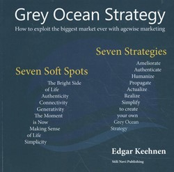 Grey Ocean Strategy -How to exploit the biggest mar ket ever with agewise marketin Keehnen, Edgar