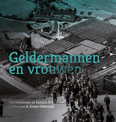 Geldermannen en vrouwen -fabrieksleven en historie H.P. Gelderman & Zonen Schuter, Dick