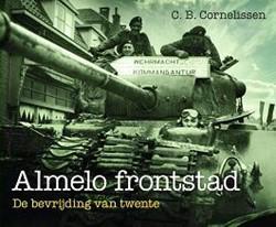 Almelo frontstad -de bevrijding van Twente Cornelissen, C.B.