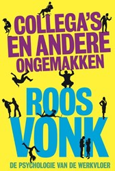Collega's en andere ongemakken -de psychologie van de werkvloe r Vonk, Roos