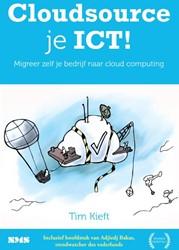 Cloudsource je ICT! -migreer zelf je bedrijf naar c loud computing Kieft, Tim