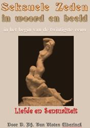 Seksuele zeden in woord en beeld -in het begin van de twintigste eeuw liefde en sensualiteit Vloten-Elderinck, D. Ph. van