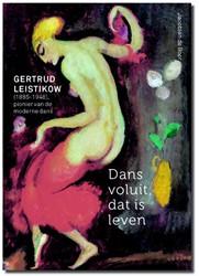 Gertrud Leistikow - Dans voluit, dat is -Gertrud Leistikow 1885-1948, p ionier van de moderne dans Boer, Jacobien de