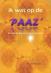 Ik was op de 'Paaz' -een dagboekverslag van een psy chiatrisch patient Schulpen, Wilma
