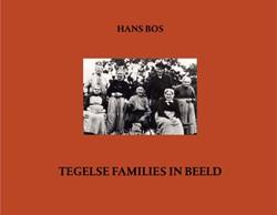 Tegelse families in beeld -kwartierstaten en foto's Bos, Hans