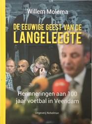De eeuwige geest van de Langeleegte -herinneringen aan 100 jaar voe tbal in Veendam Molema, Willem