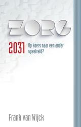 Zorg 2031 -Koers verlegd naar een ander s peelveld? Wijck, Frank van