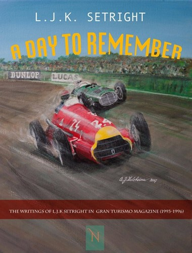 A day to remember -the writings of L.J.K. Setrigh t in Gran Turismo magazine (19 Setright, L.J.K.