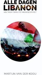 Alle dagen Libanon -van tricky Tripoli tot bruisen d Beiroet Kooij, Martijn van der
