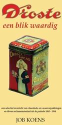 Droste, een blik waardig -een selectief overzicht van ch ocolade- en cacaoverpakkingen Koens, Job Gerardus