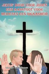 Jezus' dood voor Joden een aanstoot -voor Joden een aanstoot en voo r heidenen een dwaasheid Tessensohn, Walter