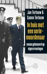 In huis met een seriemoordenaar -roman gebaseerd op eigen ervar ingen Terlouw, Jan