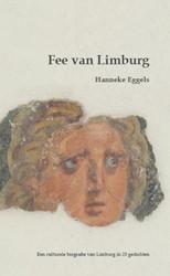 Fee van Limburg*  Culturele biografie va -een culturele gids van Limburg in 25 gedichten Eggels, Hanneke