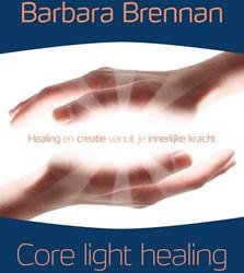Core Light Healing -healing en creatie vanuit je i nnerlijke kracht Brennan, Barbara