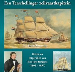 Een Terschellinger zeilvaartkapitein -reizen en lotgevallen van Sies Jans Rotgans (1805-1857) Oosterwijk, Bram