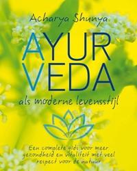 Ayurveda, als moderne levensstijl -een complete gids voor meer ge zondheid en vitaliteit met vee Shunya, Acharya