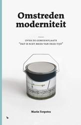 """Omstreden Moderniteit -over de gemeenplaats """"dat iet meer van deze tijd"""" Terpstra, Marin"""