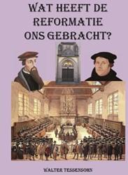 Wat heeft de Reformatie ons gebracht? Tessensohn, Walter