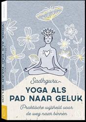 Yoga als pad naar geluk -Praktische wijsheid voor de we g naar binnen Sadhguru