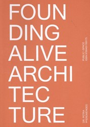 Founding Alive Architecture -From Built Space to Lived Spac e Pferdmenges, Petra