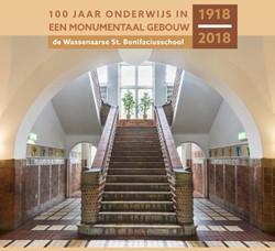 100 jaar onderwijs in een monumentaal ge -De Wassenaarse St. Bonifaciuss chool 1918-2018 Beijersbergen, Ton