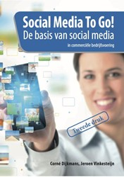 Social media to go! -de basis van social media in c ommerciele bedrijfsvoering Dijkmans, Corne