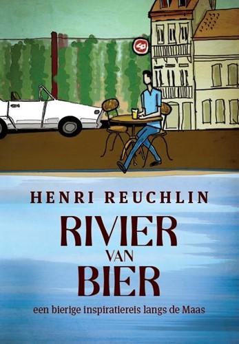 Rivier van Bier -Een bierige inspiratiereis lan gs de Maas Reuchlin, Henri H.