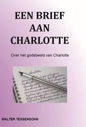 Een brief aan Charlotte -over het godsbeeld van Charlot te Tessensohn, Walter