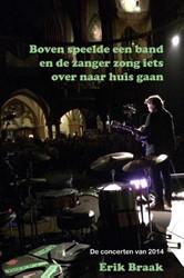 Boven speelde een band en de zanger zong -de concerten van 2014 Braak, Erik