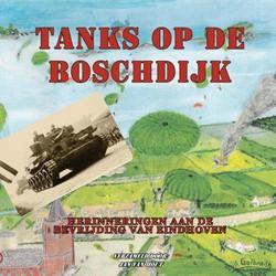 Tanks op de Boschdijk -Herinneringen aan de bevrijdin g van Eindhoven Hout, Jan van