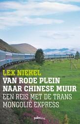 Van Rode Plein naar Chinese Muur -Een reis met de Trans Mongoli? ? Express Niekel, Lex