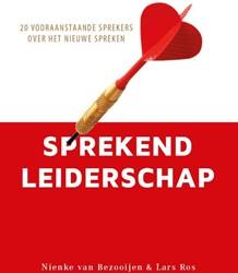 Sprekend leiderschap -20 vooraanstaande sprekers ove r het nieuwe spreken Bezooijen, Nienke van