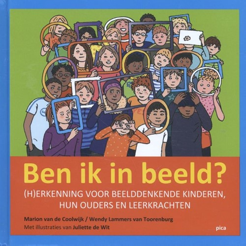 Ben ik in beeld? -(h)erkenning voor beelddenkend e kinderen, hun ouders en leer Coolwijk, Marion van de