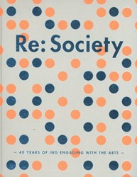 RE: SOCIETY -40 YEARS OF ING ENGAGING WITH THE ARTS BRINK, SANNE TEN