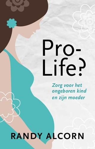 Pro-life? -zorg voor het ongeboren kind e n zijn moeder Alcorn, Randy