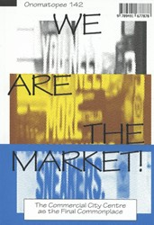We Are The Market! -the commercial city centre as the final commonplace Brom, Rogier