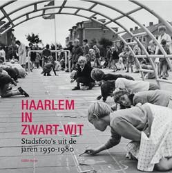 Haarlem in Zwart-Wit -Stadsfoto's uit de jaren 1980 Aarts, Eddie