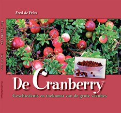 De Cranberry -geschiedenis en toekomst van d e grote veenbes Vries, Fred de