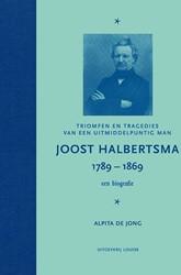 Joost Halbertsma 1789-1869 een biografie -Triomfen en tragedies van een uitmiddelpuntig man Jong, Alpita de