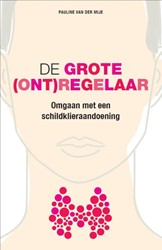 De grote (ont)regelaar -Leven met een schildklieraando ening Mije, Pauline van der