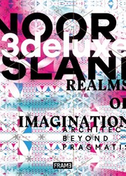 3deluxe -Noor Island -realms of imagina tion : architecture beyond pra Herwig, Oliver