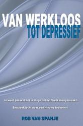 Van werkloos tot depressief -Je weet pas wat het is als je het zelf hebt meegemaakt. Een Spanje, Rob van