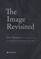 The image revisited -Luc Tuymans in Conversation wi th Hans De Wolf, T.J. Clark &a Wolf, Hans De