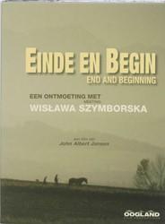 Einde en Begin: Wislawa Szymborska -een ontmoeting met Wislawa Szy mborska Jansen, John Albert