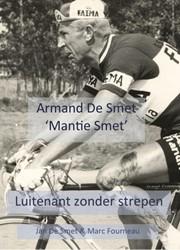 """Armand Desmet """"Mantie Smet"""" -Luitenant zonder strepen Smet, Jan De"""